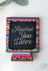 Alcohol You Later w/ Leopard & Serape