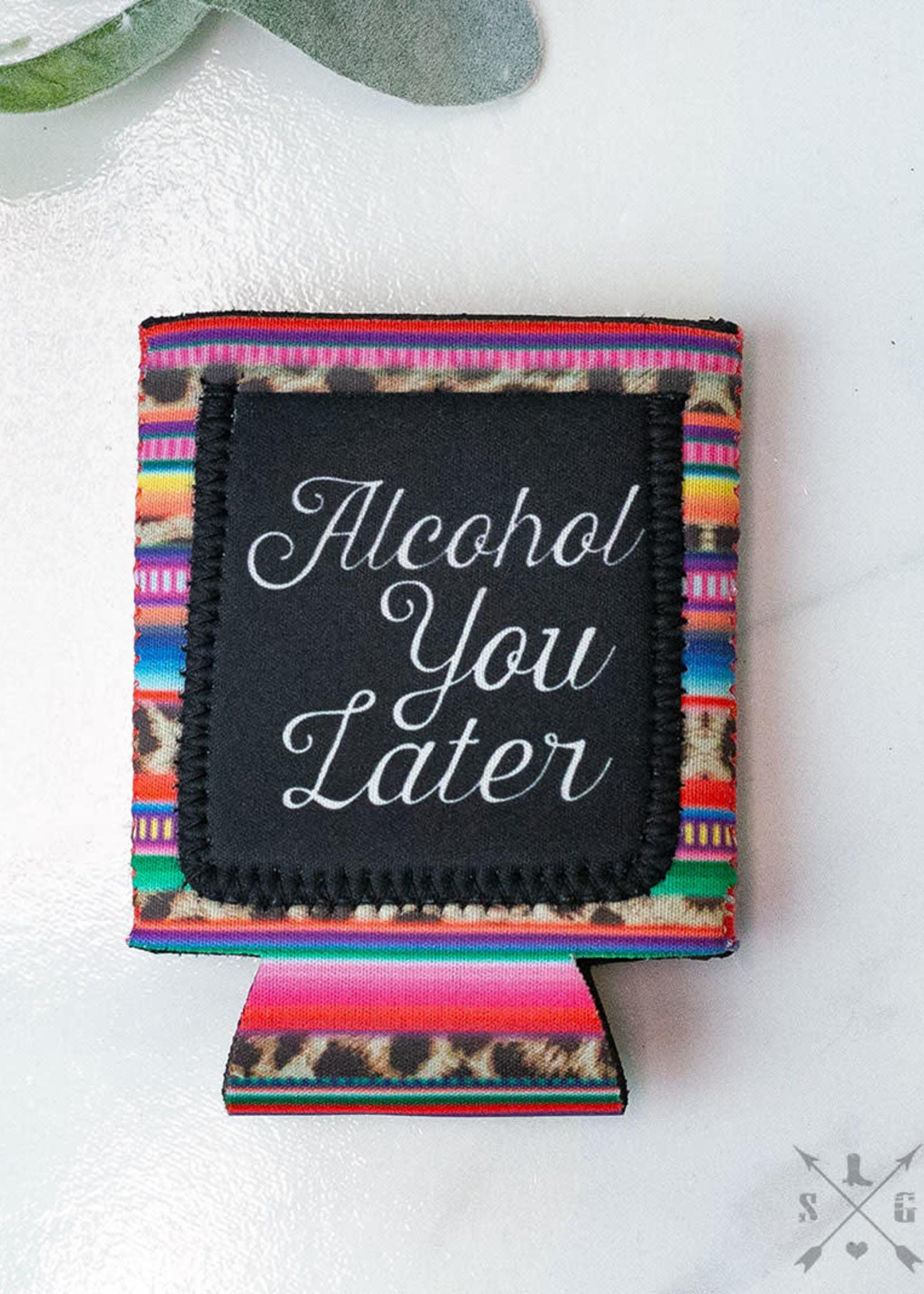 Alcohol You Later w/ Leopard & Serape