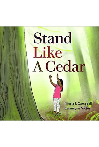 Stand Like a Cedar by  Nicola I. Campbell & Carrielynn Victor