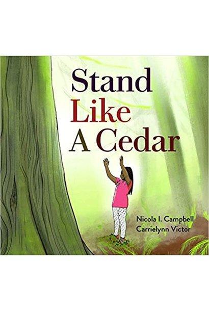 Stand Like a Cedar by  Nicola I. Campbell & Carrielynn Victor