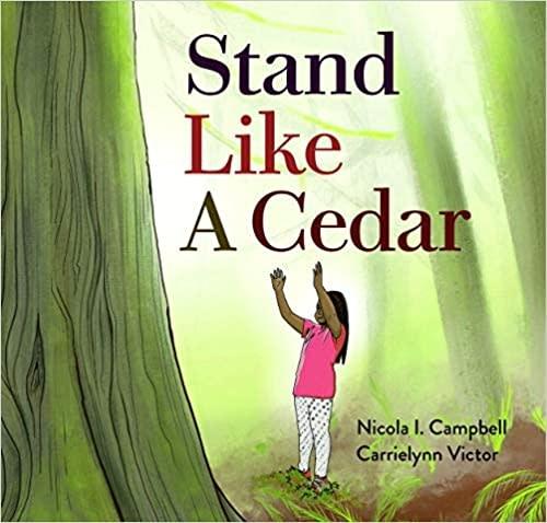 Stand Like a Cedar by  Nicola I. Campbell & Carrielynn Victor-1