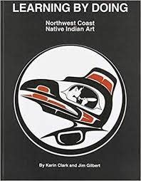 Northwest Coast Native Art-Learning By Doing- Karin and Jim Gilbert-1