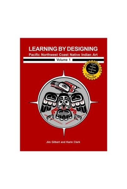 Volume 1 -Learning by Designing Pacific Northwest Coast Native Indian Art