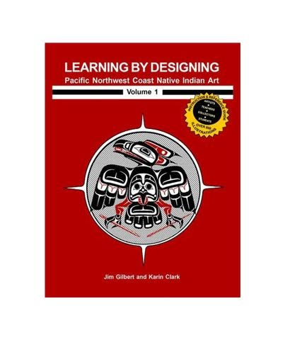 Volume 1 -Learning by Designing Pacific Northwest Coast Native Indian Art-1