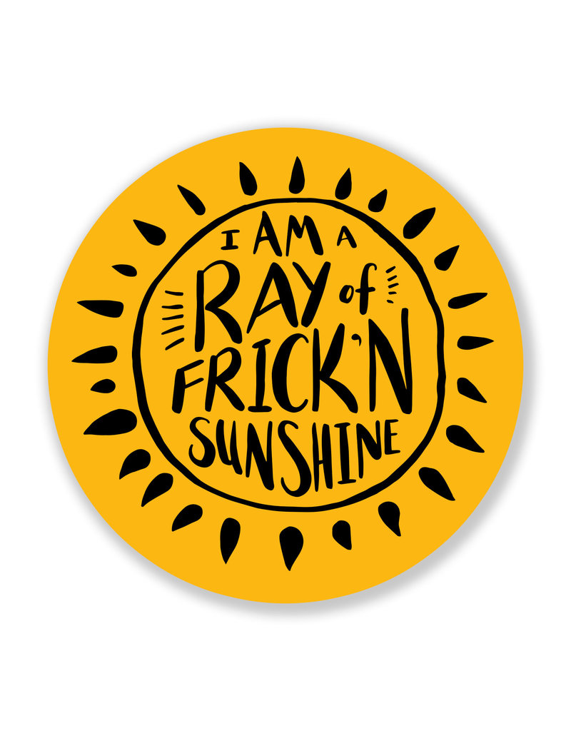 Nice Enough I'm a Ray of Frick'n Sunshine