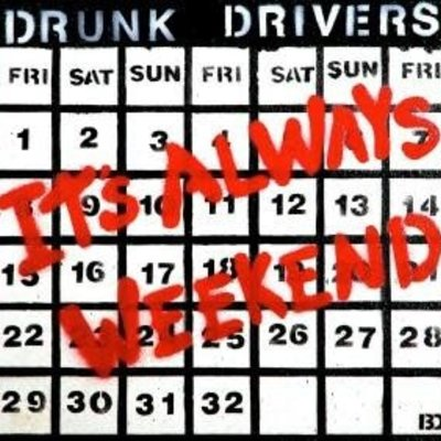 Drunk Drivers It's Always Weekend