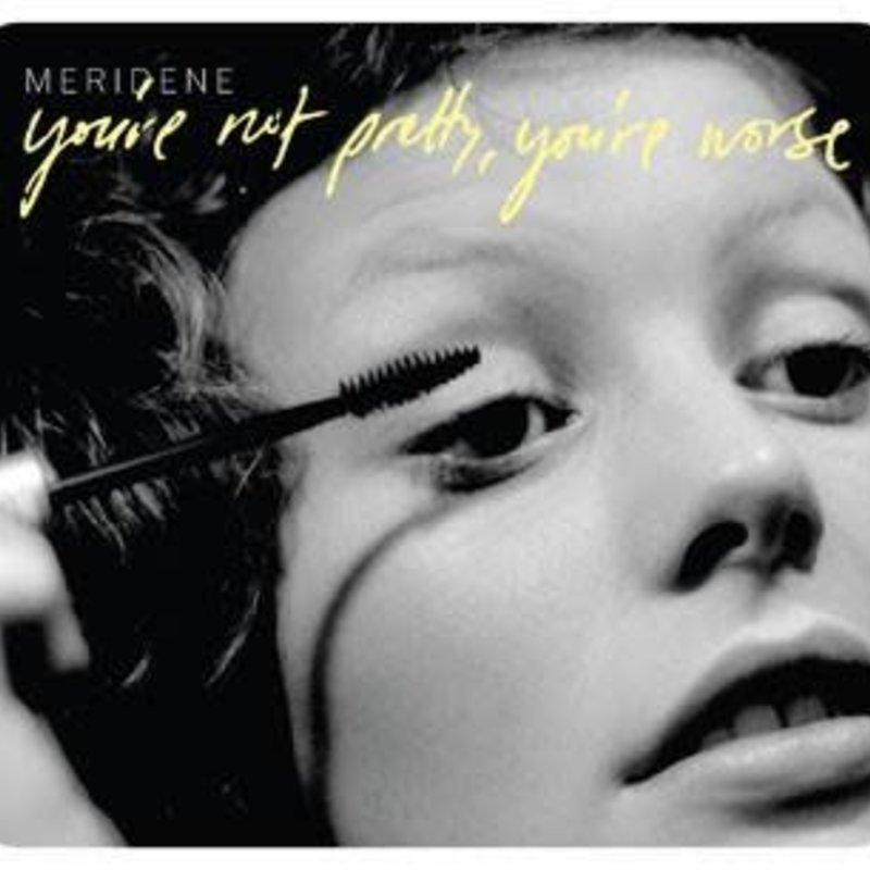 Meridene You're Not Pretty, You're Worse
