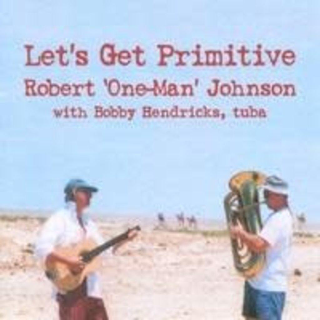 Robert 'One-Man' Johnson Let's Get Primitive