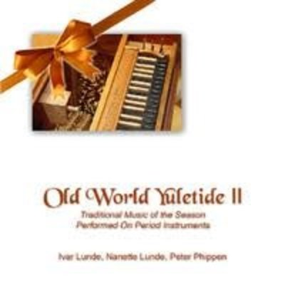 Peter Phippen, Ivar Lunde, Jr, & Nanette Lunde Old World Yuletide II