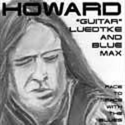 "Howard ""Guitar"" Luedtke and Blue Max Face to Face with the Blues"