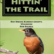 Rob Bignell Hittin' the Trail: Day Hiking Barron County, Wisconsin