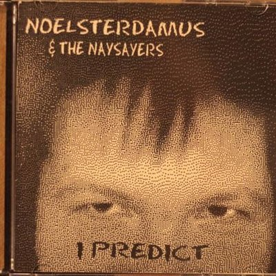 Noelsterdamus & the Naysayers I Predict