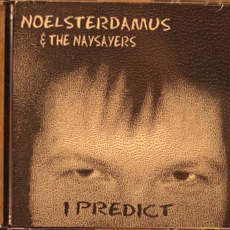 Noelsterdamus & the Naysayers I Predict