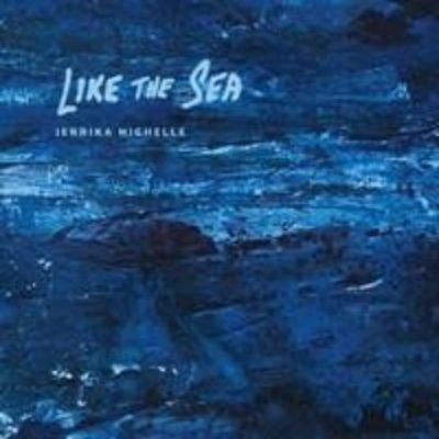 Jerrika Mighelle Like the Sea