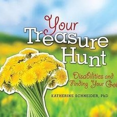 Katherine Schneider Your Treasure Hunt: Disabilities and Finding Your Gold