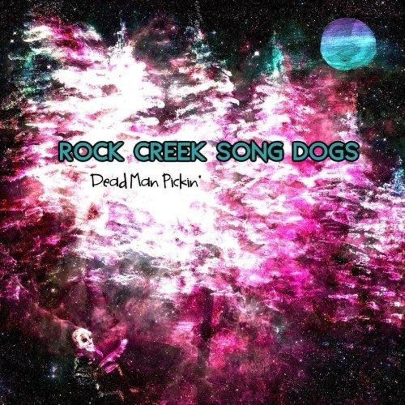 Rock Creek Song Dogs Dead Man Pickin'