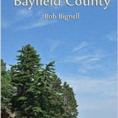 Rob Bignell Hittin' The Trail: Wisconsin: Day Hiking Trails of Bayfield County