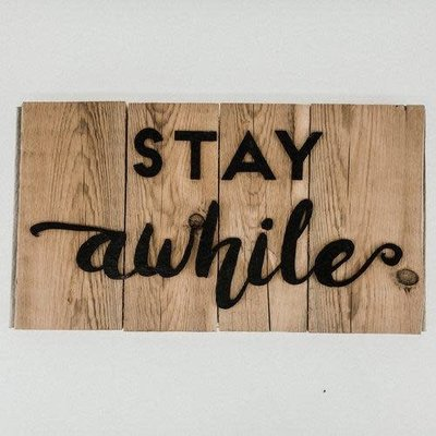 Paper Pleasers Wood Sign - Stay Awhile