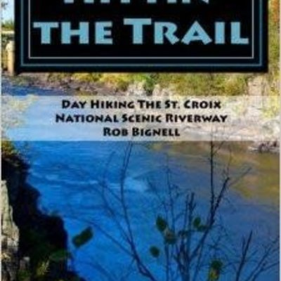 Rob Bignell Hittin' the Trail: Day Hiking the St. Croix National Scenic Riverway
