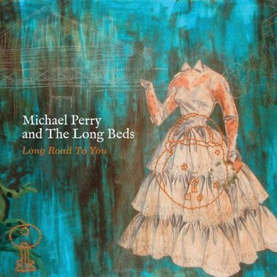 Michael Perry & the Long Beds MIchael Perry and The Long Beds, Long Road To You
