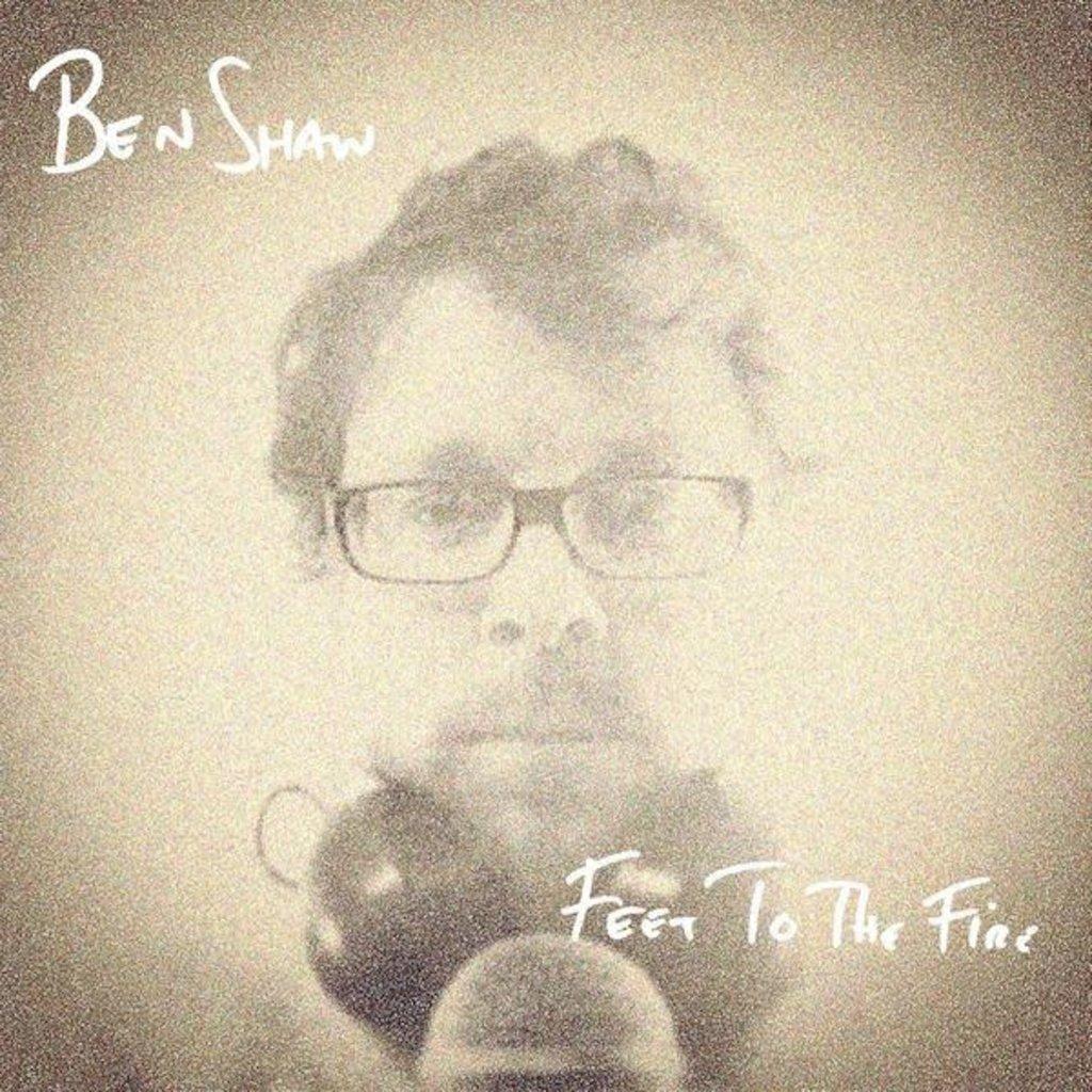 Ben Shaw Feet To The Fire