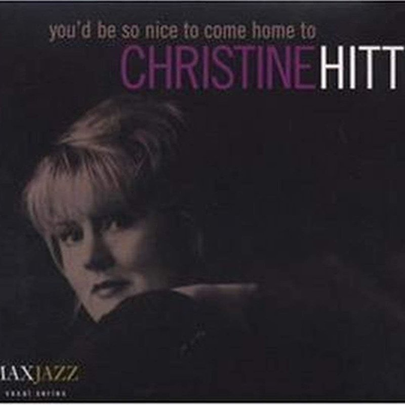 Christine Hitt You'd Be So Nice To Come Home To