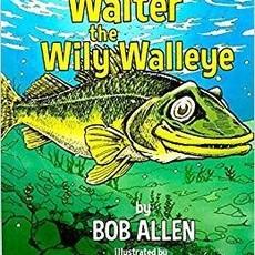 Bob Allen Walter the Wily Walleye