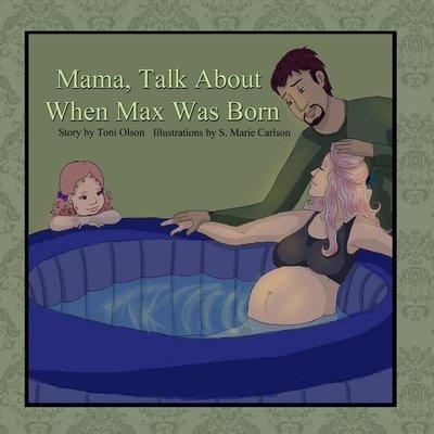 Toni Olson Mama, Talk About When Max Was Born