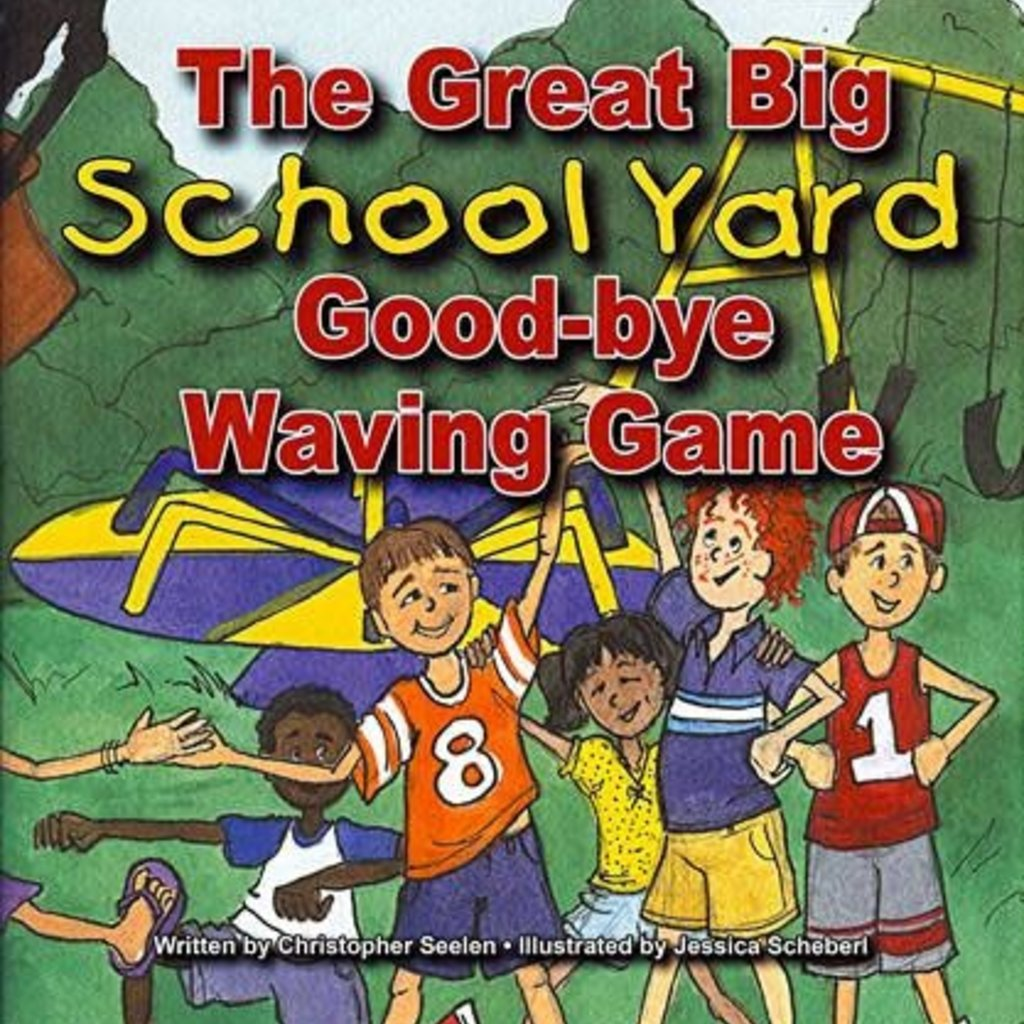 Chris Seelen The Great Big Schoolyard Good-bye Waving Game