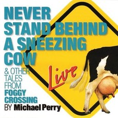 Michael Perry Never Stand Behind a Sneezing Cow (CD)