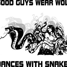 Good Guys Wear Wolf Dances With Snakes