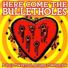 Various Artists Powertool Records' Here Come the Bulletholes