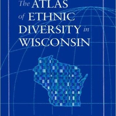 Kazimierz J. Zaniewski Atlas of Ethnic Diversity in Wisconsin