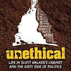 Ed Wall Unethical: Life In Scott Walker's Cabinet and the Dirty Side of Politics