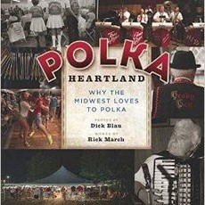 Dick Blau Polka Heartland: Why the Midwest Loves to Polka