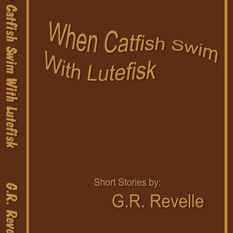 G.R. Revelle When Catfish Swim with Lutefisk