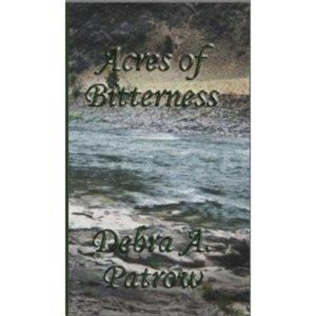 Debra A. Patrow Acres of Bitterness