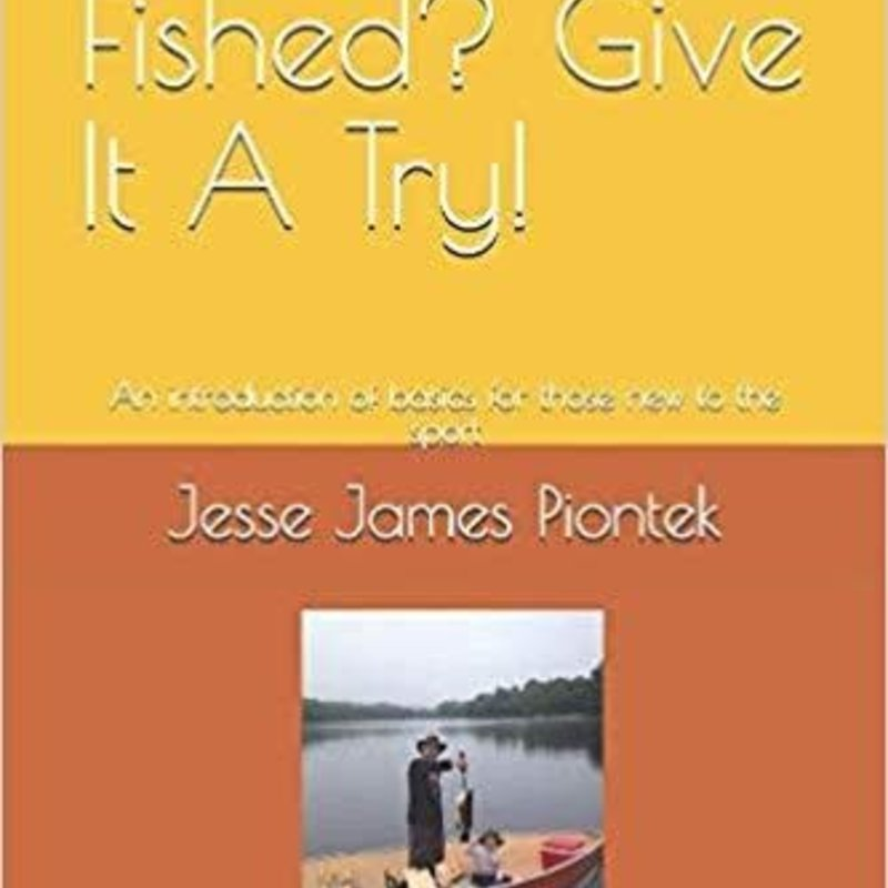 Jesse Piontek Never Fished? Give It A Try!