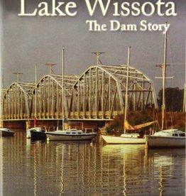 Chippewa County Historical Society Lake Wissota: The Dam Story
