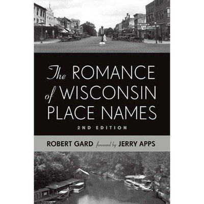 Robert Gard & Jerry Apps The Romance of Wisconsin Place Names