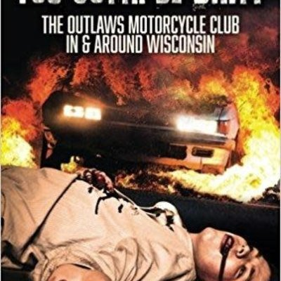 Michael Grogan You Gotta Be Dirty: The Outlaws Motorcycle Club In & Around Wisconsin