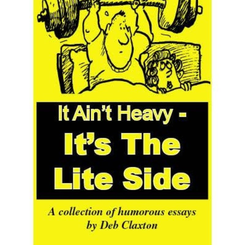 Deb Claxton It Ain't Heavy - It's the Light Side