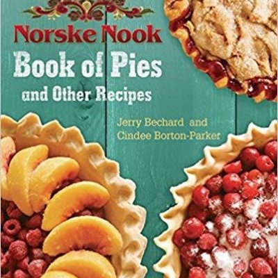 Jerry Bechard and Cindee Borton-Parker Norske Nooke Book Of Pies