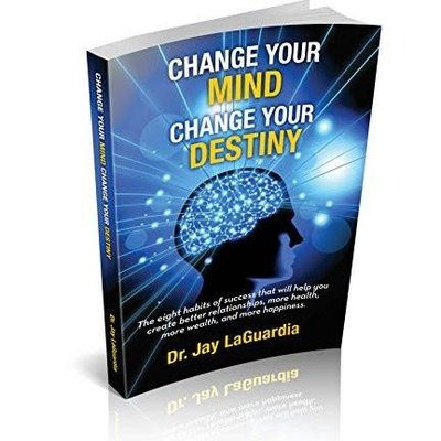 Dr. Jay LaGuardia Change Your Mind Change Your Destiny