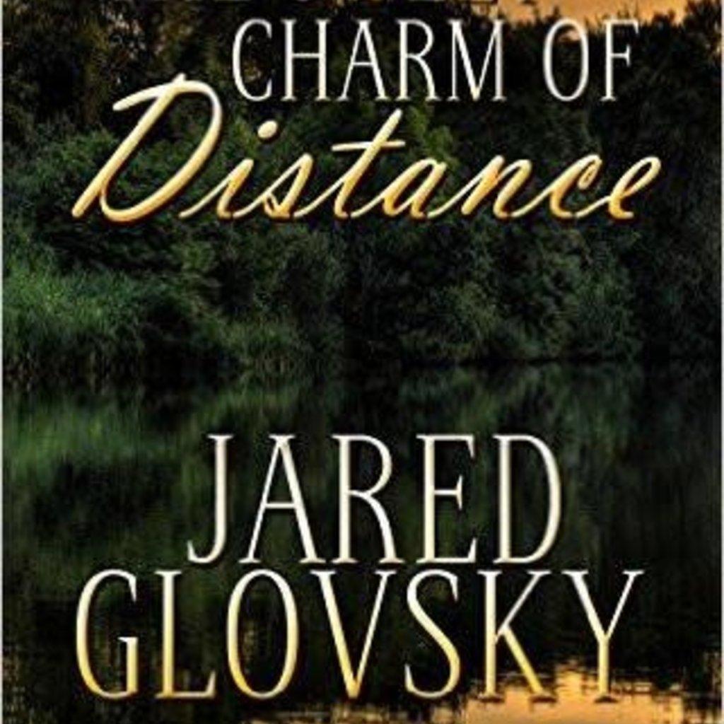 Jared Glovsky The Sweet Charm of Distance