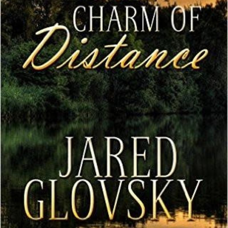 Jared Glovsky The Sweet Charm of Distance