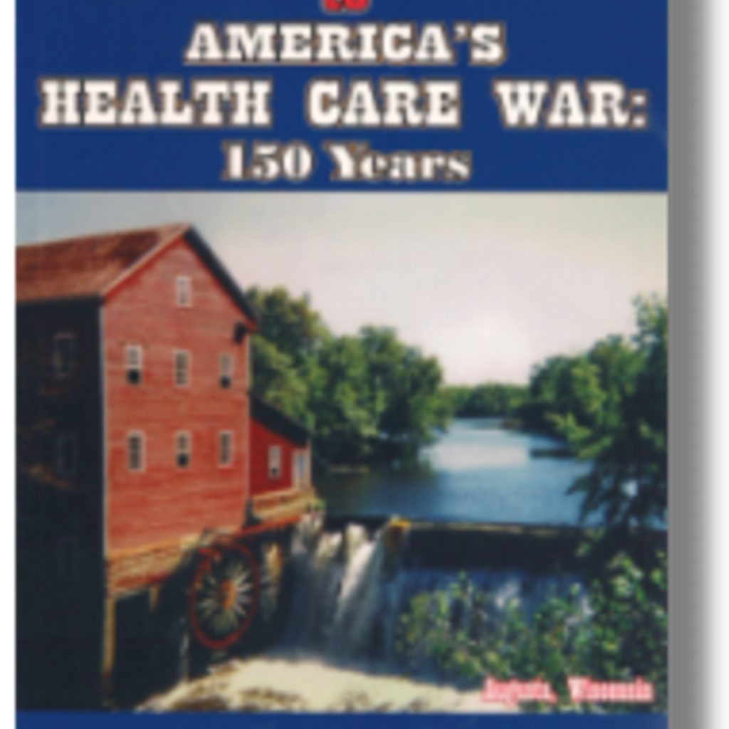 Gustave F. Clark The Civil War to America's Health Care War