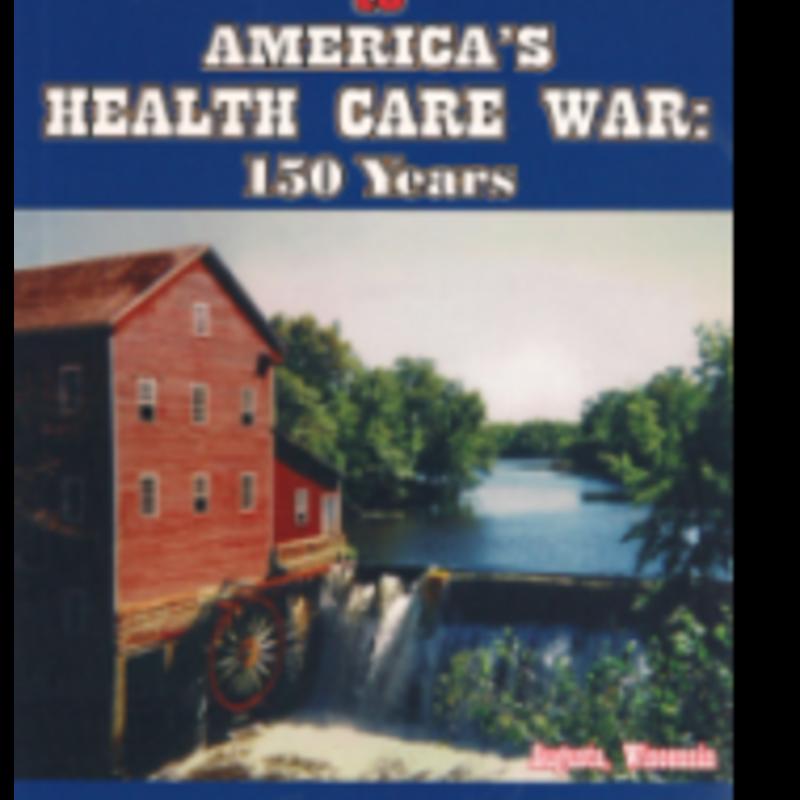 Gustave F. Clark The Civil War to America's Health Care War