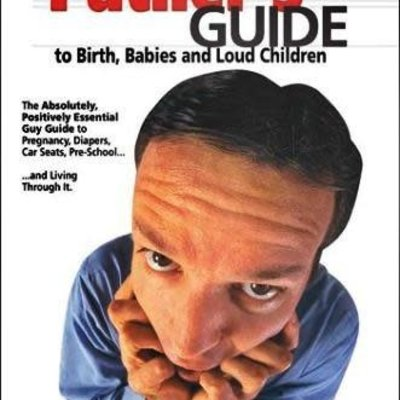 Jim Hoehn The Father's Guide to Birth, Babies, and Loud Children