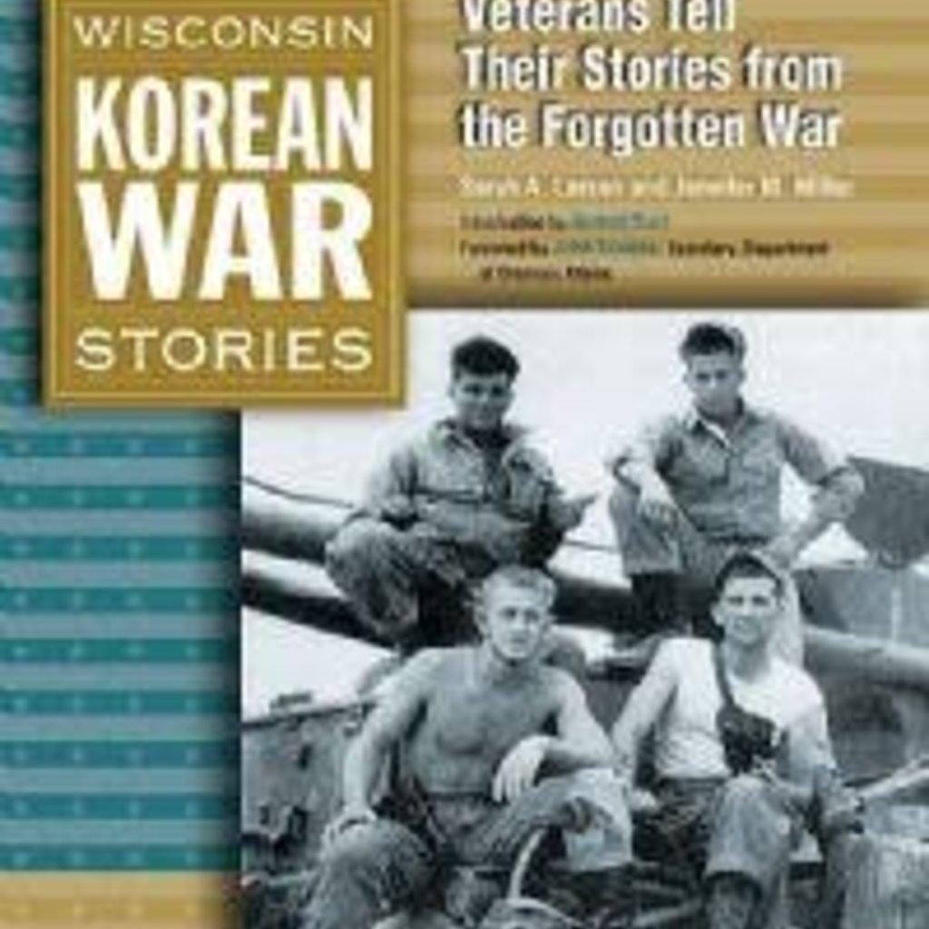 Sarah A Larsen and Jennifer M Miller Wisconsin Korean War Stories - Veterans Tell Their Stories From the Forgotten War